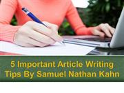 5 Important Article Writing Tips By Samuel Nathan Kahn