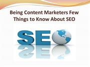 Being Content Marketers Few Things to Know About SEO