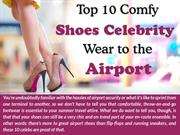 Top 10 Comfy Shoes Celebrity wear to The Airport