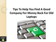 Tips To Help You Find A Good Company For Money Back For Old Laptops