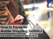 Time to Pause for Mobile Shopping Statistics