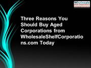 Three Reasons You Should Buy Aged Corporations from WholesaleShelfCorp