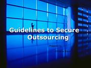 Guidelines to Secure Outsourcing