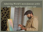Admiring World's Most famous Artist for his amazing Sculpture Art