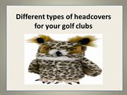 Different types of headcovers for your golf clubs
