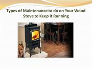 Types of Maintenance to do on Your Wood Stove to Keep it Running