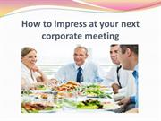 How to impress at your next corporate meeting
