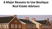 6 Major Reasons to Use Boutique Real Estate Advisors