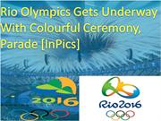 Rio Olympics Gets Underway With Colourful Ceremony, Parade [In Pics]