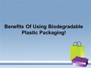 Benefits Of Using Biodegradable Plastic Packaging!