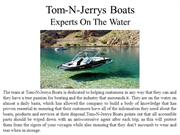 Tom-N-Jerrys Boats Are Experts On The Water