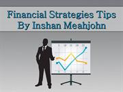Financial Strategies Tips By Inshan Meahjohn