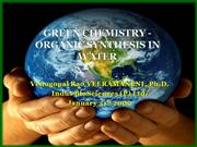 GREEN CHEMISTRY - ORGANIC SYNTHESIS IN W