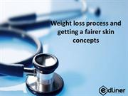 Weight loss process and getting a fairer skin