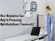 How Simulation Can Help In Promoting Multidisciplinary Teamwork