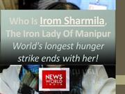 Who Is Irom Sharmila, The Iron Lady Of Manipur- World's longest hunger