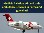 Medivic Aviation  Air and train ambulance services in Guwahati and pat
