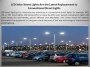 LED Solar Street Lights Are Replacement to Conventional Street Lights
