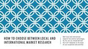 How to Choose Between Local and International Market Research
