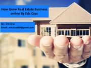 How Grow Real Estate Business online By Eric Cruz