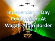 Independence Day Celebrations At Wagah-Attari Border