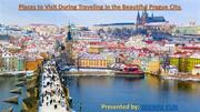 Places to visit during traveling beautiful city Prague.