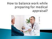 How to balance work while preparing for medical appraisal?