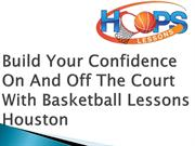 Build Your Confidence On And Off The Court With Basketball Lessons Hou