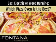 Gas Electric or Wood Burning Which Pizza Oven is the Best