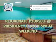 REJUVENATE YOURSELF @ PRESIDENCY CLASSIC SPA AT WEEKEND