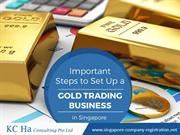 Singapore Company Registration–Steps to Set Up a Gold Trading Business