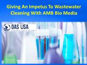 Giving An Impetus To Wastewater Cleaning With AMB Bio Media