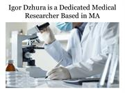 Igor Dzhura is a Dedicated Medical Researcher Based in MA