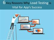 6 Key Reasons Why Load Testing is Vital for App's Success