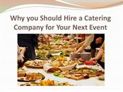 Why you Should Hire a Catering Company for Your Next Event