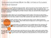 Lukasz golewski How to Be A Great Leader To Your Group