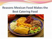 Reasons Mexican Food Makes the Best Catering Food