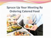 Spruce Up Your Meeting By Ordering Catered Food