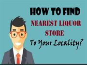 How To Find Nearest Liquor Store To Your Locality?