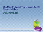 Plan Most Delightful Trip of Your Life with Naswiz Holidays