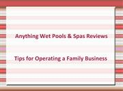 Anything Wet Pools & Spas Reviews - Tips for Operating a Family Busine