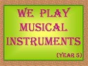 We play musical instruments