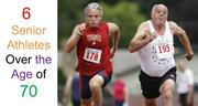 6 Senior Athletes Over the Age of 70