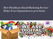 How Healthcare Email Marketing Services  Helps Your Organization