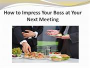 How to Impress Your Boss at Your Next Meeting