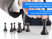 Requirements Of New Business Start-Up by Oster Milambo