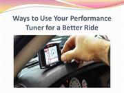Ways to Use Your Performance Tuner for a Better Ride