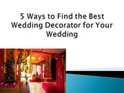 5 Ways to Find the Best Wedding Decorator for Your Wedding
