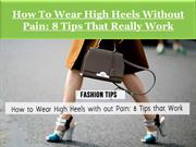 How To Wear High Heels Without Pain 8 Tips That Really Work