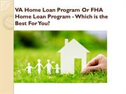 Home Loan : VA Home Loan Program Or FHA Home Loan Program